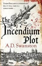 The Incendium Plot ebook by A D Swanston
