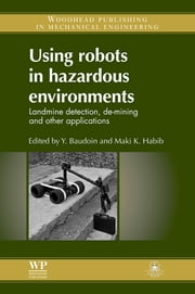 Using Robots in Hazardous Environments - Landmine Detection, De-Mining and Other Applications ebook by Y Baudoin,M K Habib