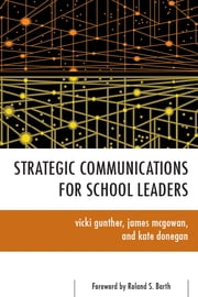 Strategic Communications for School Leaders ebook by Vicki Gunther,James McGowan,Kate Donegan