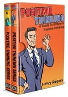 Positive Thinking: Positive Thinking Boxed Set Of The Power Of Positive Thinking ebook by Henry Rogers