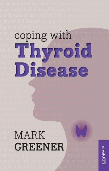 Coping with Thyroid Disease ebook by Mark Greener