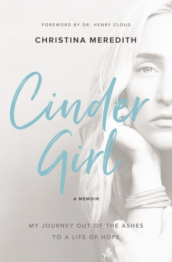 CinderGirl - My Journey Out of the Ashes to a Life of Hope ebook by Christina Meredith
