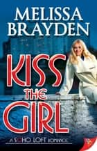 Kiss the Girl ebook by Melissa Brayden