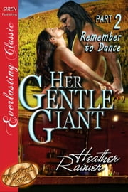 Her Gentle Giant Part 2: Remember to Dance ebook by Heather Rainier