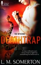 Deathtrap ebook by L.M. Somerton