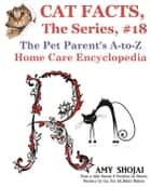 Cat Facts, The Series #18: The Pet Parent's A-to-Z Home Care Encyclopedia - Cat Facts, The Series, #18 ebook by Amy Shojai
