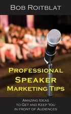 Professional Speaker Marketing Tips ebook by Bob Roitblat