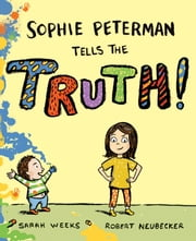 Sophie Peterman Tells the Truth! ebook by Sarah Weeks,Robert Neubecker