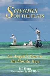 Seasons on the Flats - An Angler's Year in the Florida Keys ebook by Bill Horn