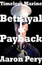 Timeless Marine: Betrayal & Payback ebook by Aaron Pery