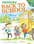 Mission: Back to School - Top-Secret Information ebook by Susan Hood, Mary Lundquist