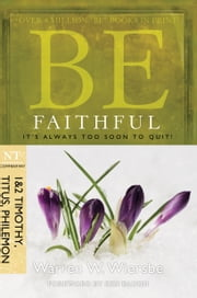 Be Faithful (1 & 2 Timothy, Titus, Philemon) - It's Always Too Soon to Quit! ebook by Warren W. Wiersbe