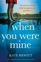 When You Were Mine - An utterly heartbreaking page-turner ebook by