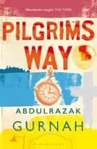Pilgrims Way ebook by Abdulrazak Gurnah