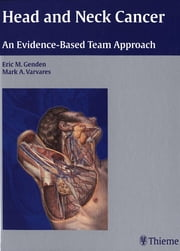 Head and Neck Cancer - An Evidence-Based Team Approach ebook by Eric M. Genden,Mark A. Varvares