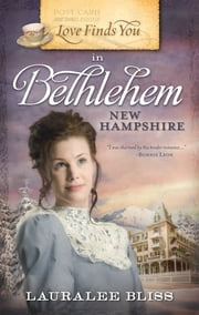 Love Finds You in Bethlehem, New Hampshire ebook by Lauralee Bliss