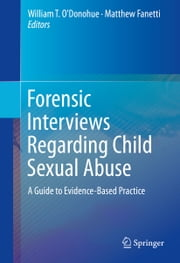 Forensic Interviews Regarding Child Sexual Abuse - A Guide to Evidence-Based Practice ebook by William T. O'Donohue,Matthew Fanetti