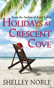 Holidays at Crescent Cove ebook by Shelley Noble
