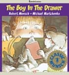 The Boy in the Drawer ebook by Robert Munsch,Michael Martchenko