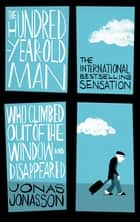 The Hundred-Year-Old Man Who Climbed Out of the Window and Disappeared ebook by Jonas Jonasson, Roy Bradbury