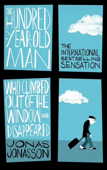 The Hundred-Year-Old Man Who Climbed Out of the Window and Disappeared eBook by Jonas Jonasson
