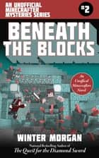 Beneath the Blocks - An Unofficial Minecrafters Mysteries Series, Book Two ebook by Winter Morgan