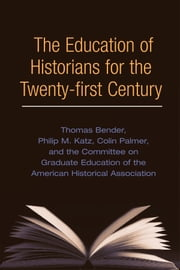 The Education of Historians for Twenty-first Century ebook by Thomas Bender,Philip F. Katz,Colin A. Palmer