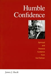 Humble Confidence - Spiritual and Pastoral Guidance from Karl Rahner ebook by James Bacik