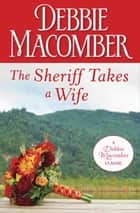 The Sheriff Takes a Wife ebook by Debbie Macomber