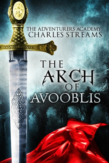 The Arch of Avooblis - The Adventurers' Academy, #1 ebook by Charles Streams