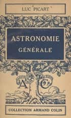 Astronomie générale eBook by Luc Picart, Paul Montel