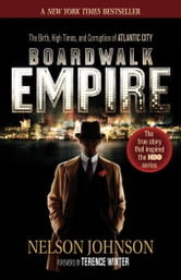 Boardwalk Empire: The Birth, High Times, and Corruption of Atlantic City ebook by Johnson, Nelson