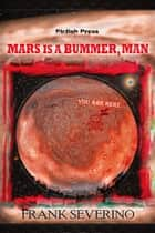 Mars is a Bummer, Man ebook by Frank Severino