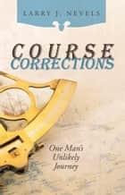 Course Corrections ebook by Larry J. Nevels