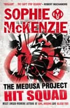 The Medusa Project: Hit Squad ebook by Sophie McKenzie