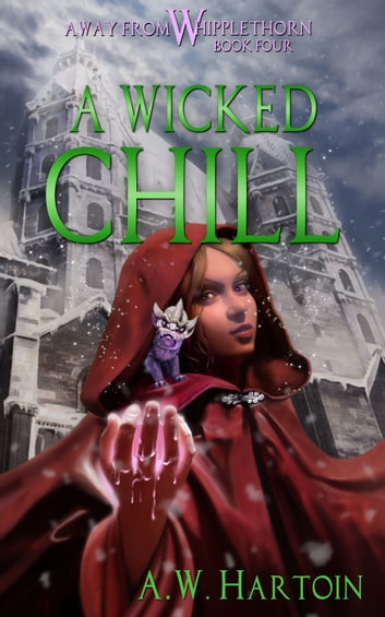 A Wicked Chill (Away From Whipplethorn Book Four) ebook by A.W. Hartoin