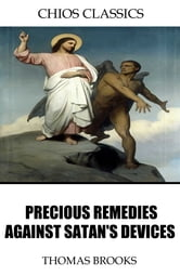 Precious Remedies Against Satan's Devices ebook by Thomas Brooks