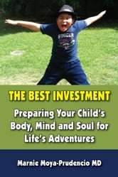 The Best Investment:: Preparing Your Child's Body, Mind and Soul for Life's Adventures ebook by Marnie Prudencio