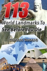 113 World Landmarks To See Before You Die ebook by Herbert Howard