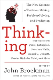 Thinking - The New Science of Decision-Making, Problem-Solving, and Prediction in Life and Markets ebook by Mr. John Brockman