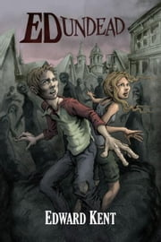 Ed Undead: The Chronicles of a Teenage Zombie ebook by Edward Kent