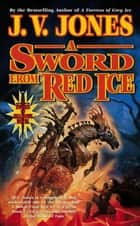 A Sword from Red Ice - Book Three of Sword of Shadows ebook de J. V. Jones