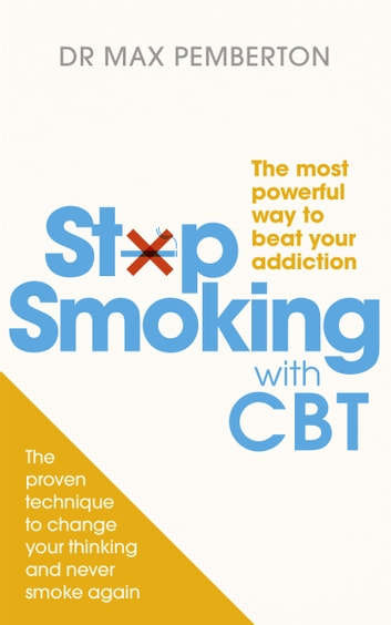 Stop Smoking with CBT - The most powerful way to beat your addiction eBook by Dr Max Pemberton