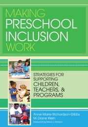 "Making Preschool Inclusion Work - Strategies for Supporting Children, Teachers, and Programs ebook by Anne Marie Richardson-Gibbs, M.A., M. Klein ""Ph.D.,..."