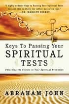 Keys to Passing Your Spiritual Test: Unlocking the Secrets to Your Spiritual Promotion ebook by