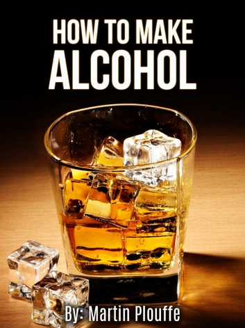 How To Make Alcohol ebook by Martin Plouffe