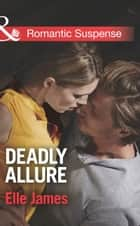 Deadly Allure (Mills & Boon Romantic Suspense) ebook by Elle James
