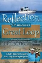 Reflection on America's Great Loop - A Baby Boomer Couple's Year-Long Boating Odyssey ebook by George Hospodar