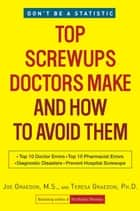 Top Screwups Doctors Make and How to Avoid Them ebook by Joe Graedon, Teresa Graedon