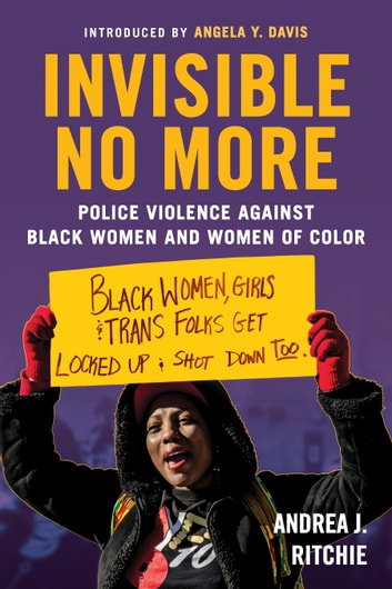 Invisible No More - Police Violence Against Black Women and Women of Color ebook by Andrea Ritchie